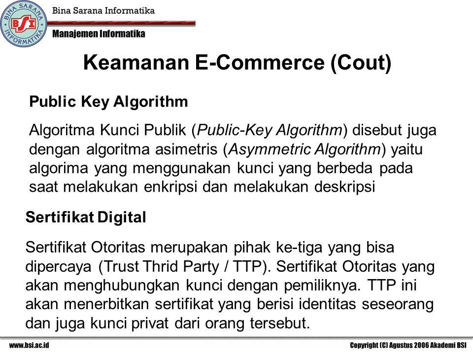 Public Key Algorithm Algoritma Kunci Publik (Public-Key Algorithm) disebut juga dengan algoritma asimetris (Asymmetric Algorithm) yaitu algorima yang menggunakan kunci yang berbeda pada saat melakukan enkripsi dan melakukan deskripsi Sertifikat Digital Sertifikat Otoritas merupakan pihak ke-tiga yang bisa dipercaya (Trust Thrid Party / TTP).