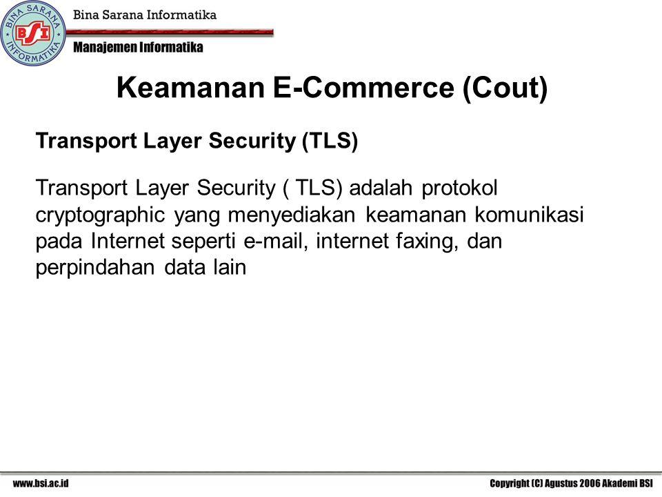 Transport Layer Security (TLS) Transport Layer Security ( TLS) adalah protokol cryptographic yang menyediakan keamanan komunikasi pada Internet seperti e-mail, internet faxing, dan perpindahan data lain Keamanan E-Commerce (Cout)