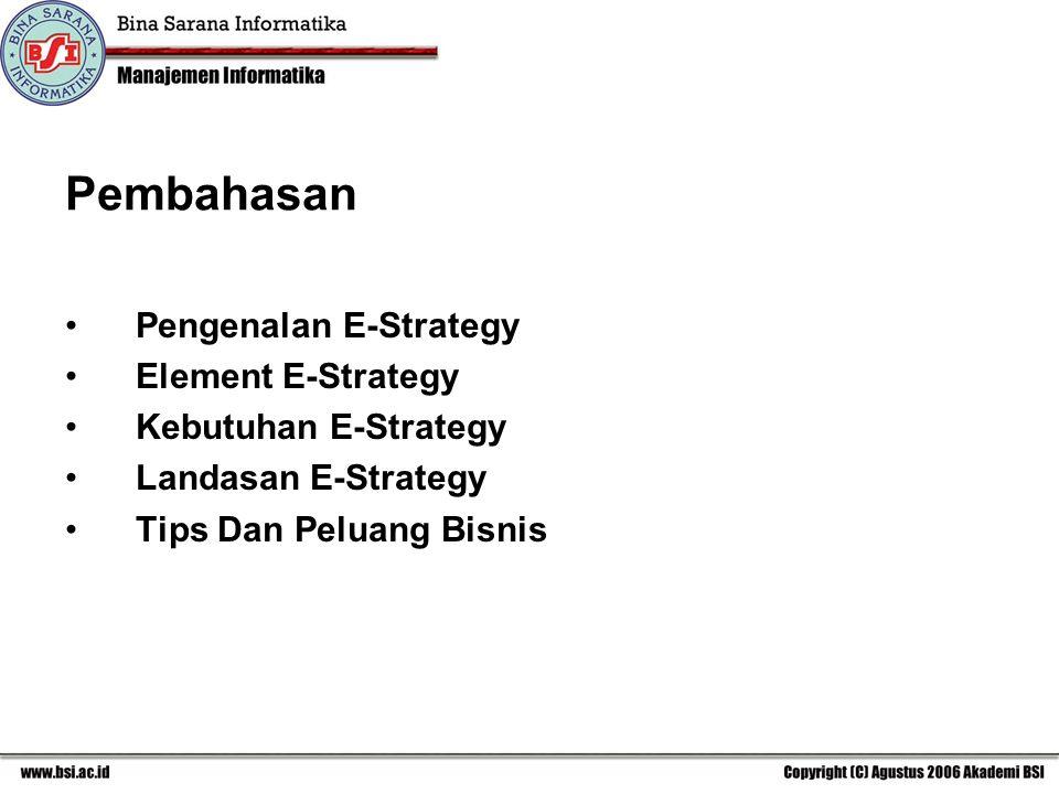 Pengenalan E-Strategy Element E-Strategy Kebutuhan E-Strategy Landasan E-Strategy Tips Dan Peluang Bisnis Pembahasan