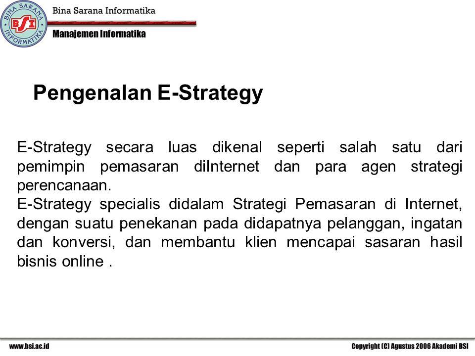 Pengenalan E-Strategy E-Strategy secara luas dikenal seperti salah satu dari pemimpin pemasaran diInternet dan para agen strategi perencanaan.