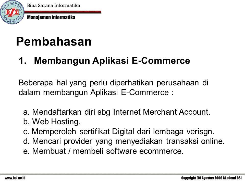 Pembahasan 1.Membangun Aplikasi E-Commerce Beberapa hal yang perlu diperhatikan perusahaan di dalam membangun Aplikasi E-Commerce : a.