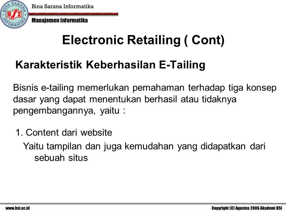 Karakteristik Keberhasilan E-Tailing Bisnis e-tailing memerlukan pemahaman terhadap tiga konsep dasar yang dapat menentukan berhasil atau tidaknya pengembangannya, yaitu : Electronic Retailing ( Cont) 1.