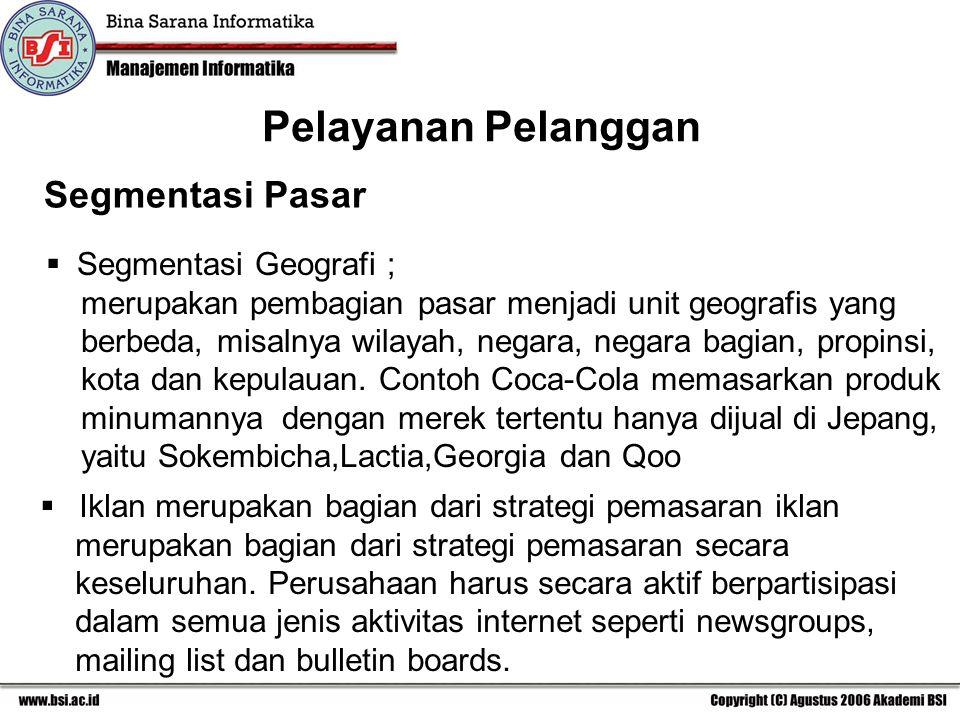 Segmentasi Pasar  Segmentasi Geografi ; merupakan pembagian pasar menjadi unit geografis yang berbeda, misalnya wilayah, negara, negara bagian, propinsi, kota dan kepulauan.