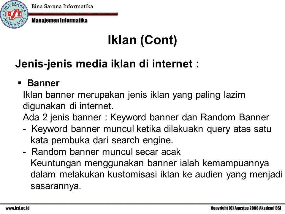 Jenis-jenis media iklan di internet : Iklan (Cont)  Banner Iklan banner merupakan jenis iklan yang paling lazim digunakan di internet.
