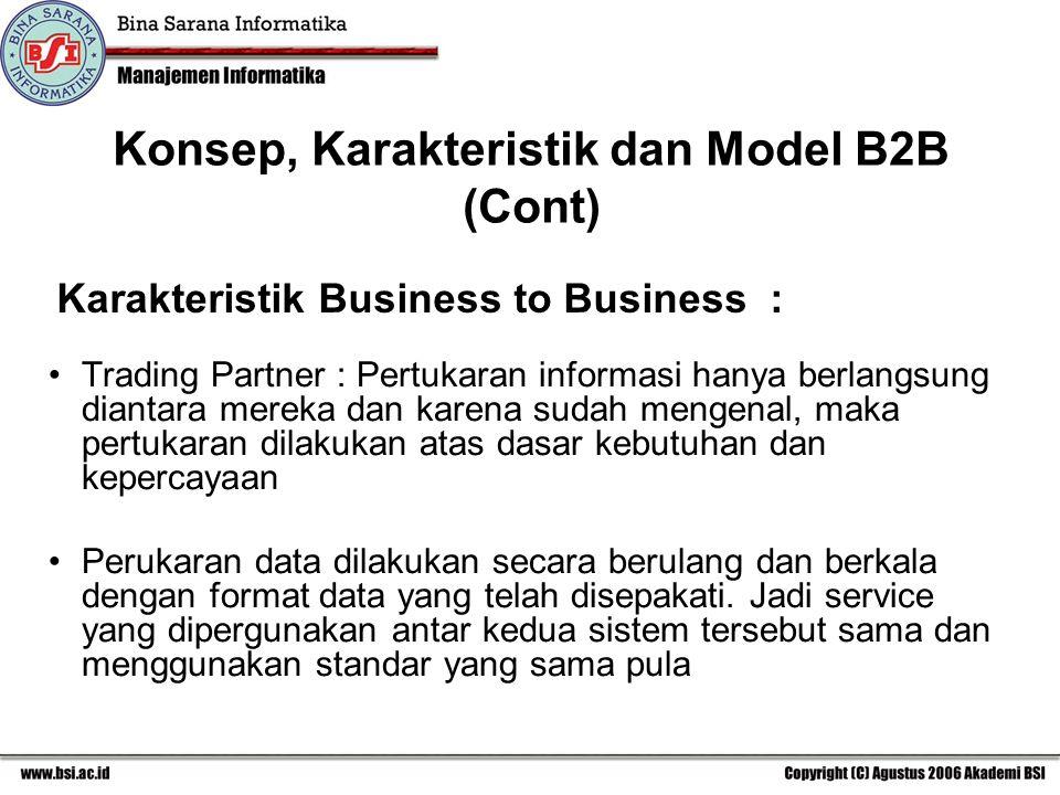 Karakteristik Business to Business : Trading Partner : Pertukaran informasi hanya berlangsung diantara mereka dan karena sudah mengenal, maka pertukaran dilakukan atas dasar kebutuhan dan kepercayaan Perukaran data dilakukan secara berulang dan berkala dengan format data yang telah disepakati.