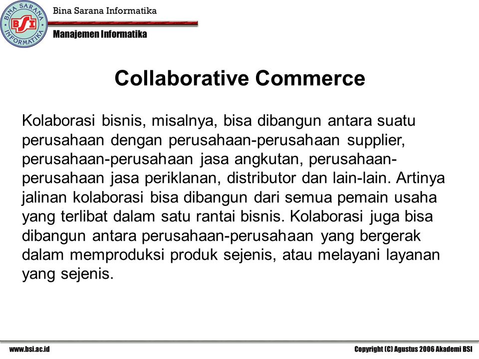 Kolaborasi bisnis, misalnya, bisa dibangun antara suatu perusahaan dengan perusahaan-perusahaan supplier, perusahaan-perusahaan jasa angkutan, perusahaan- perusahaan jasa periklanan, distributor dan lain-lain.