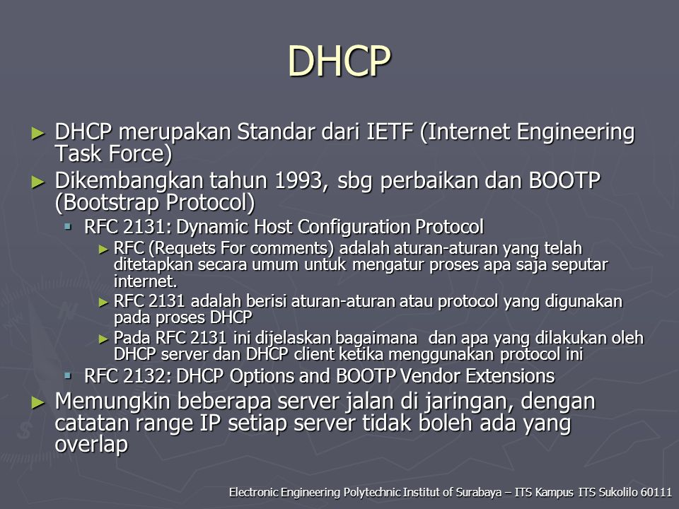 Electronic Engineering Polytechnic Institut of Surabaya – ITS Kampus ITS Sukolilo 60111 DHCP ► DHCP merupakan Standar dari IETF (Internet Engineering