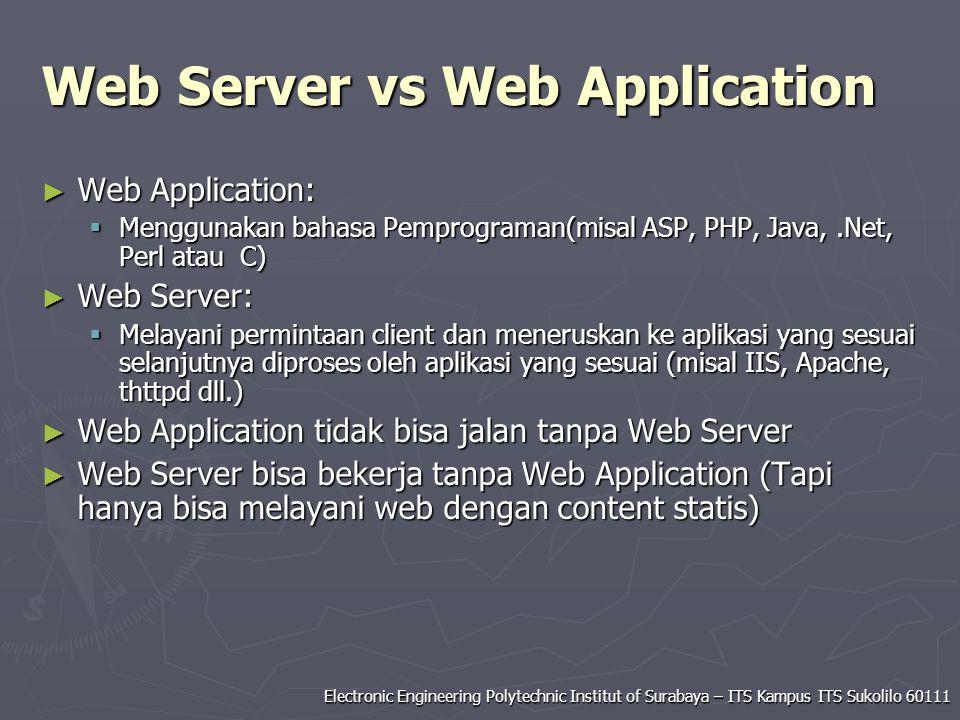 Electronic Engineering Polytechnic Institut of Surabaya – ITS Kampus ITS Sukolilo 60111 Web Server vs Web Application ► Web Application:  Menggunakan