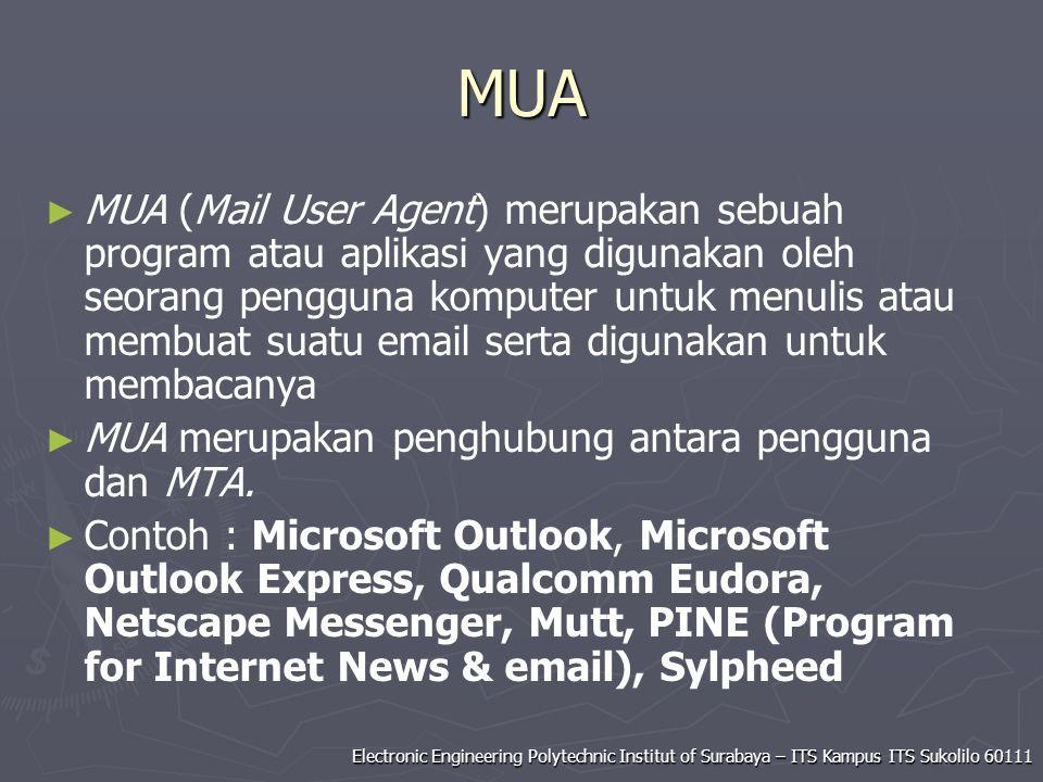Electronic Engineering Polytechnic Institut of Surabaya – ITS Kampus ITS Sukolilo 60111 MUA ► ► MUA (Mail User Agent) merupakan sebuah program atau ap