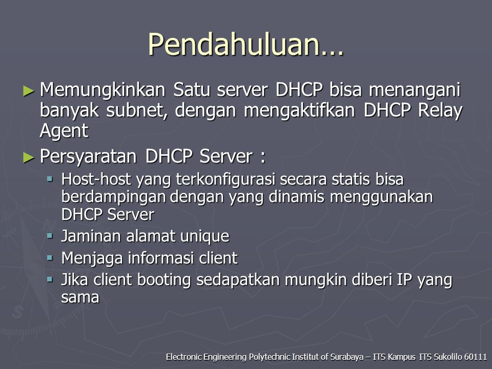 Electronic Engineering Polytechnic Institut of Surabaya – ITS Kampus ITS Sukolilo 60111 Pendahuluan… ► Memungkinkan Satu server DHCP bisa menangani ba