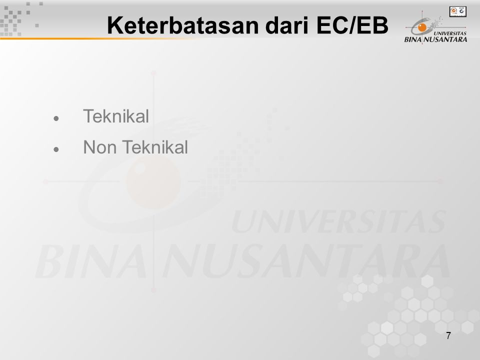 7 Keterbatasan dari EC/EB  Teknikal  Non Teknikal