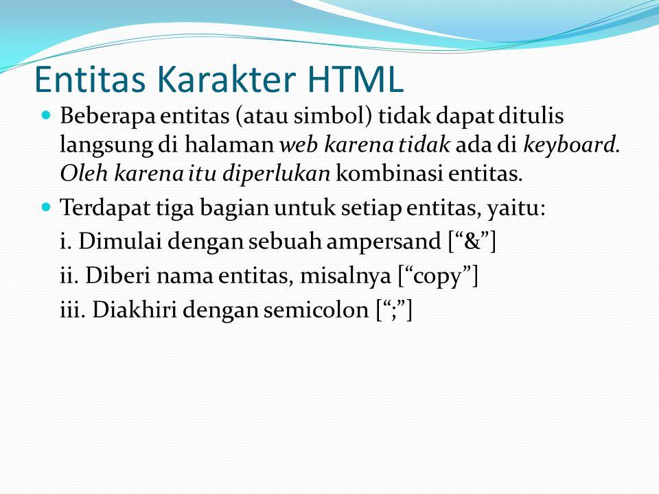 Entitas Karakter HTML Beberapa entitas (atau simbol) tidak dapat ditulis langsung di halaman web karena tidak ada di keyboard.