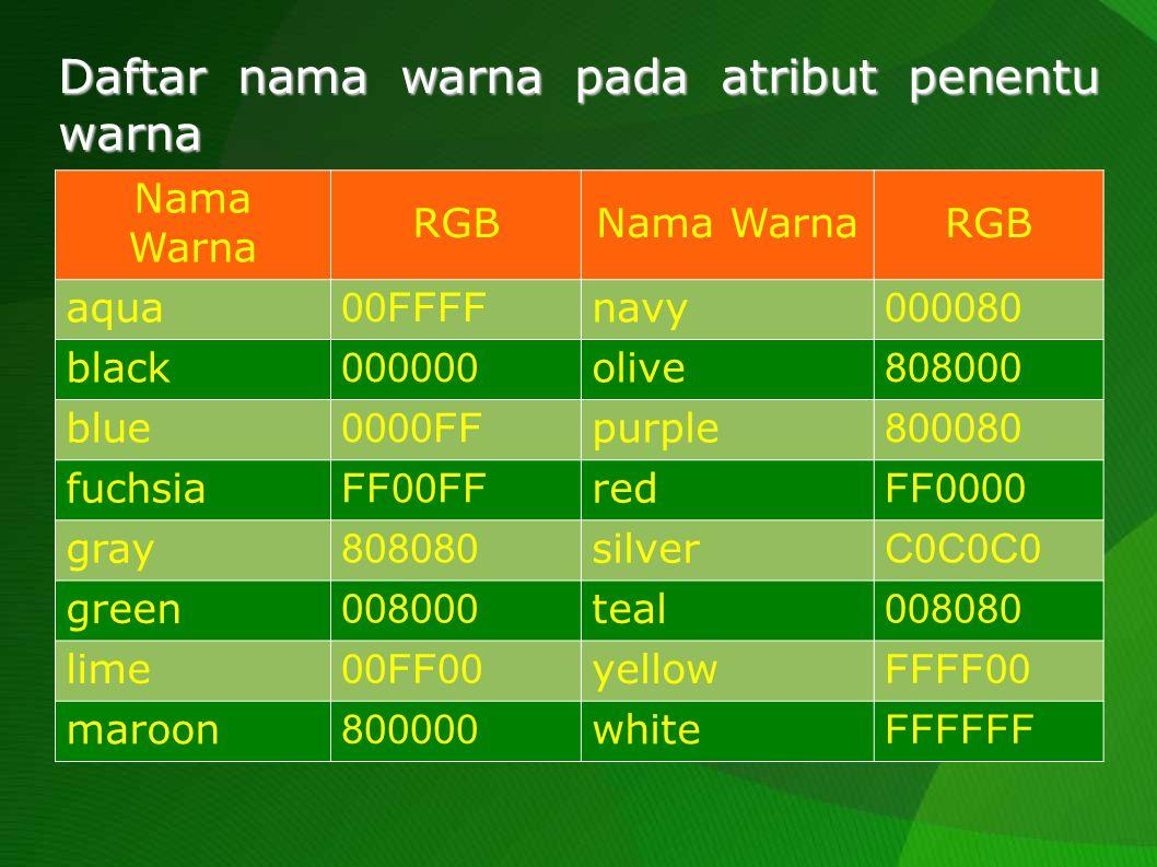 Daftar nama warna pada atribut penentu warna Nama Warna RGBNama WarnaRGB aqua 00FFFF navy 000080 black 000000 olive 808000 blue 0000FF purple 800080 f