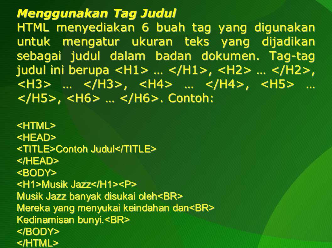 Contoh lain: <HTML><HEAD Tag H1-H6 Tag H1-H6 </HEAD><BODY> Tag H1 Tag H1 </BODY></HTML>