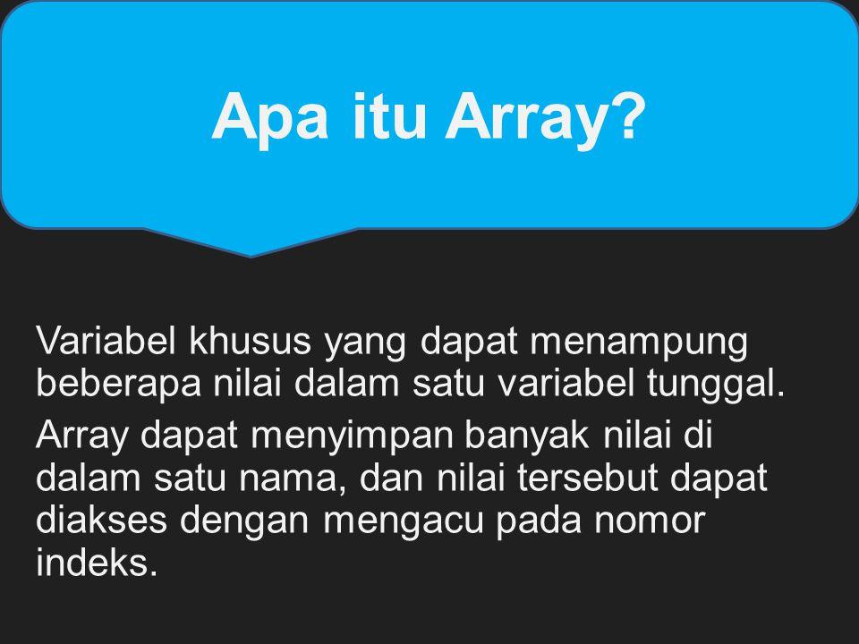 Apa itu Array? Variabel khusus yang dapat menampung beberapa nilai dalam satu variabel tunggal. Array dapat menyimpan banyak nilai di dalam satu nama,
