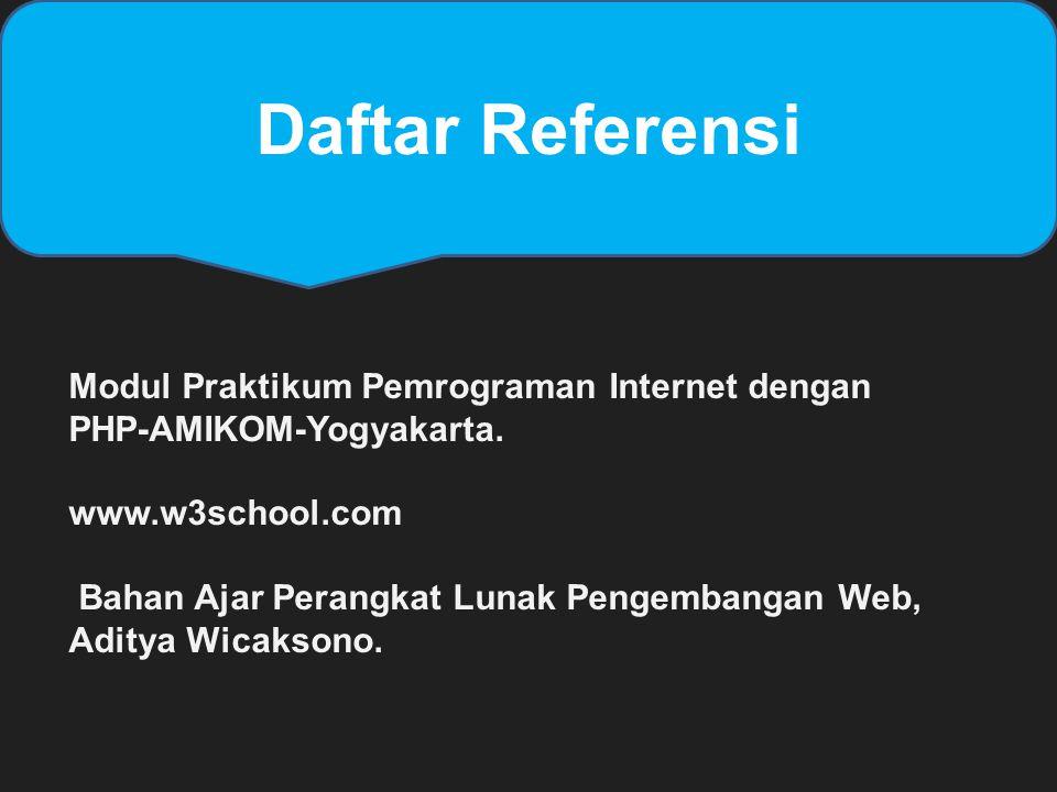 Daftar Referensi Modul Praktikum Pemrograman Internet dengan PHP-AMIKOM-Yogyakarta. www.w3school.com Bahan Ajar Perangkat Lunak Pengembangan Web, Adit