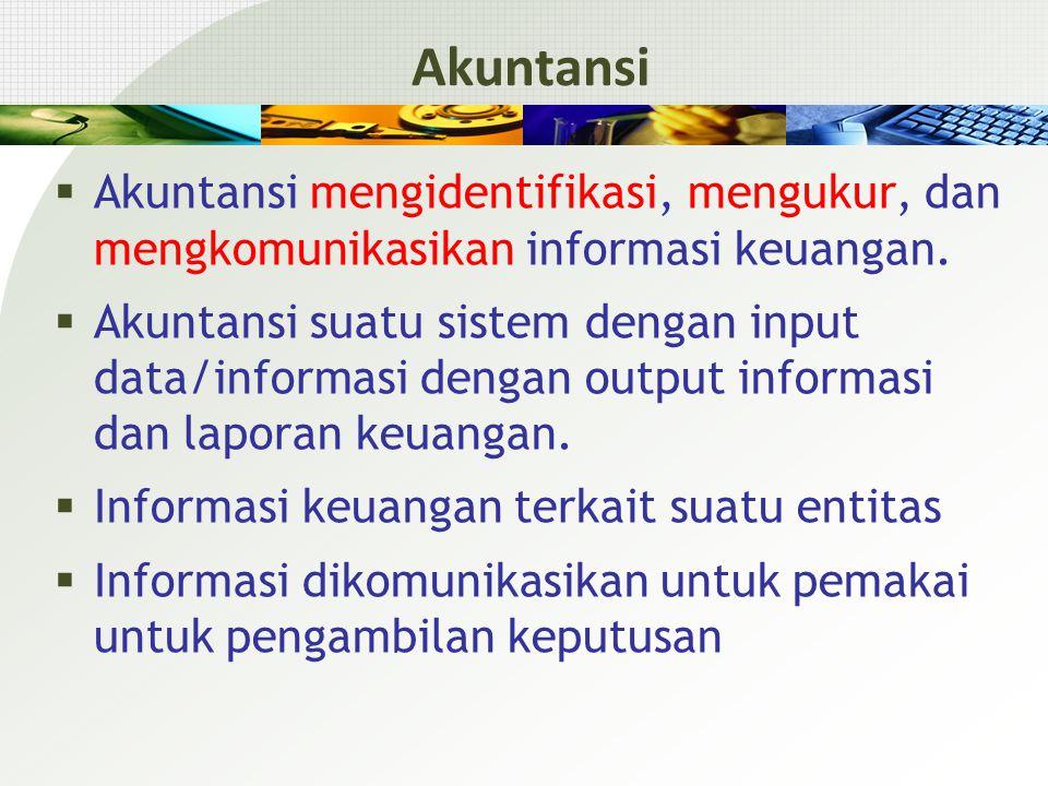  Akuntansi mengidentifikasi, mengukur, dan mengkomunikasikan informasi keuangan.  Akuntansi suatu sistem dengan input data/informasi dengan output i