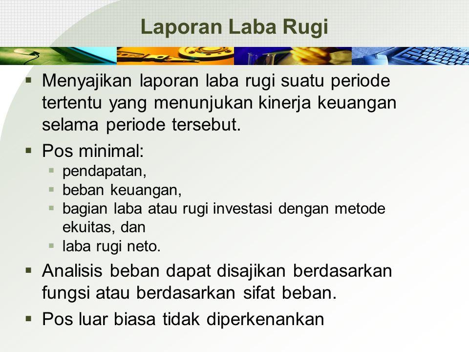 Laporan Laba Rugi  Menyajikan laporan laba rugi suatu periode tertentu yang menunjukan kinerja keuangan selama periode tersebut.  Pos minimal:  pen