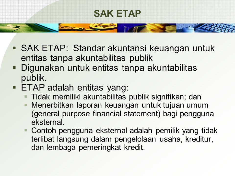 SAK UMUMSAK ETAP Laporan keuangan konsolidasianTidak menyusun laporan keuangan konsolidasian Laporan keuangan tersendiri (lampiran dari laporan keuangan konsolidasian) Konsolidasi entitas bertujuan khusus Laporan Keuangan Konsolidasian