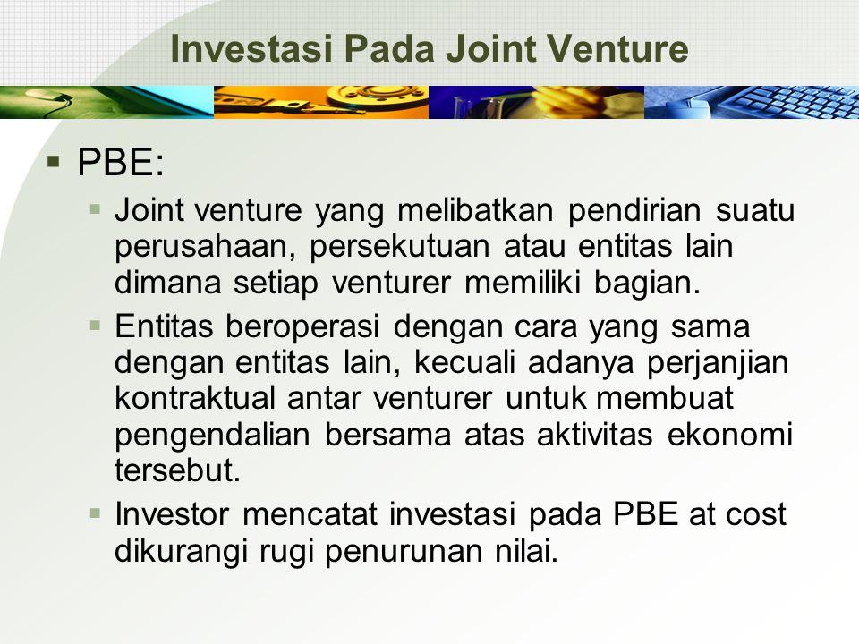 Investasi Pada Joint Venture  PBE:  Joint venture yang melibatkan pendirian suatu perusahaan, persekutuan atau entitas lain dimana setiap venturer m