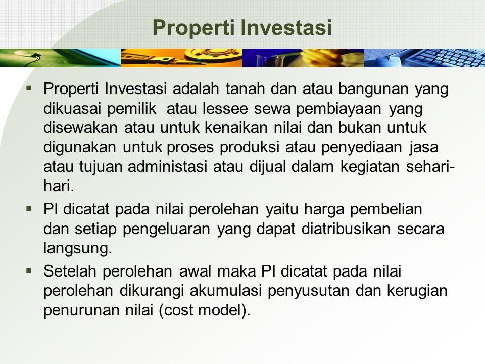 Properti Investasi  Properti Investasi adalah tanah dan atau bangunan yang dikuasai pemilik atau lessee sewa pembiayaan yang disewakan atau untuk ken