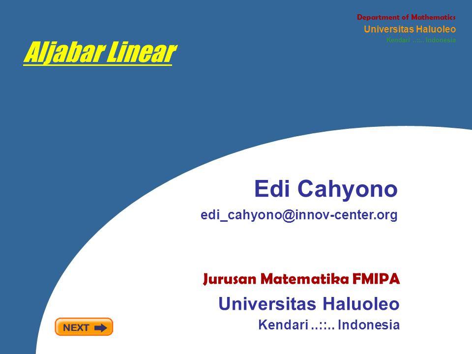Aljabar Linear Edi Cahyono edi_cahyono@innov-center.org Jurusan Matematika FMIPA Universitas Haluoleo Kendari..::.. Indonesia Department of Mathematic
