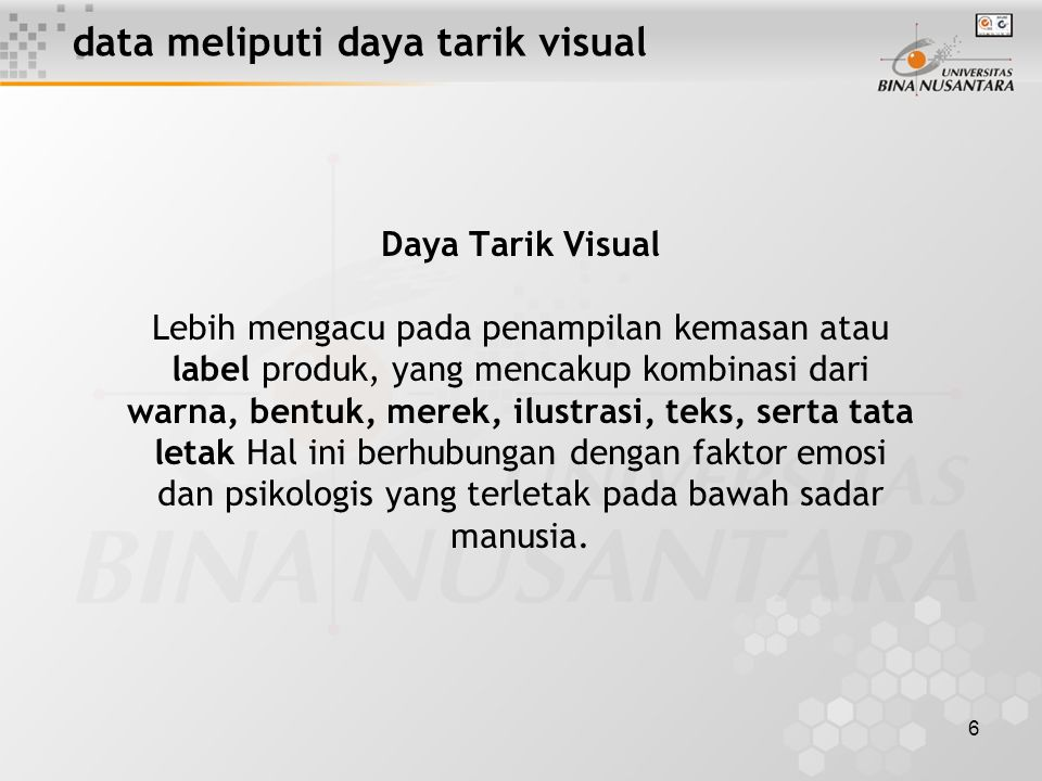 6 data meliputi daya tarik visual Daya Tarik Visual Lebih mengacu pada penampilan kemasan atau label produk, yang mencakup kombinasi dari warna, bentuk, merek, ilustrasi, teks, serta tata letak Hal ini berhubungan dengan faktor emosi dan psikologis yang terletak pada bawah sadar manusia.