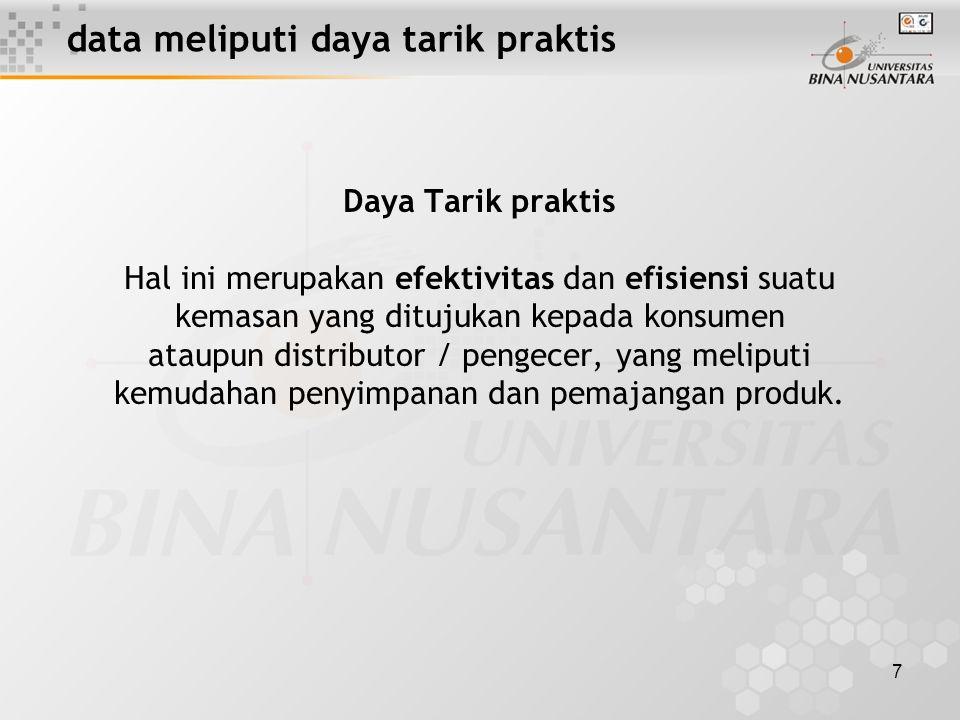 7 data meliputi daya tarik praktis Daya Tarik praktis Hal ini merupakan efektivitas dan efisiensi suatu kemasan yang ditujukan kepada konsumen ataupun distributor / pengecer, yang meliputi kemudahan penyimpanan dan pemajangan produk.