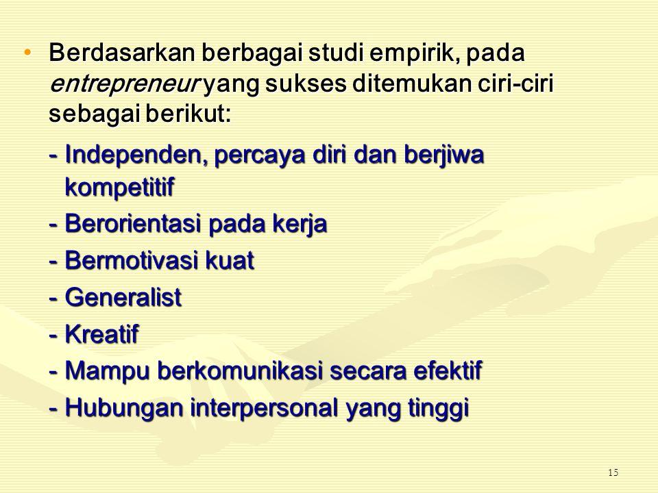 14 Karakteristik Kewirausahaan Tidak semata-mata didorong oleh motif ekonomi tetapi terutama didorong oleh motif untuk berprestasi (David Mc Cleland)T