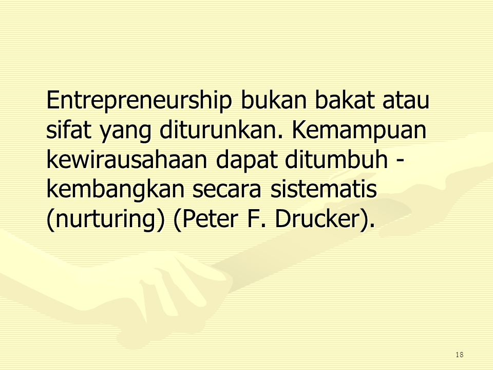 17 Entrepreneur adalah orang yang melakukan proses entrepreneurship.
