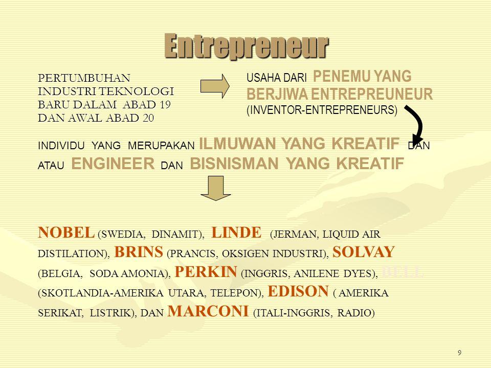 8 Entrepreneur Organisasi atau individu yang memungkinkan berlangsungnya proses invention-development – commercialization  Pada setiap tahap melibatkan resiko  Ciri utama entrepreneur adalah kesediannya untuk menanggung resiko