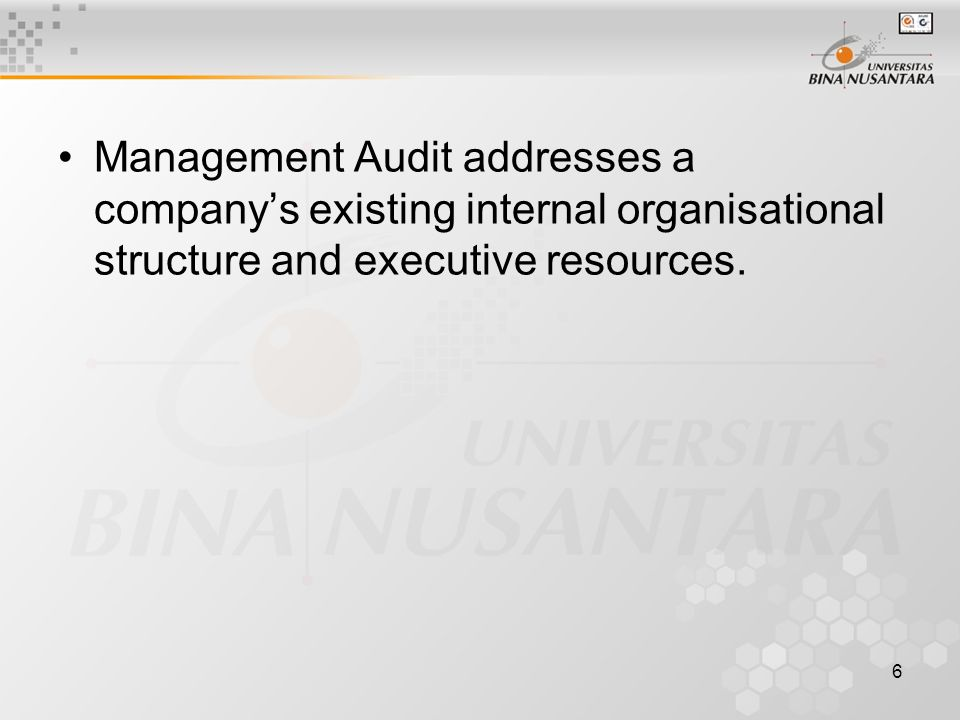 6 Management Audit addresses a company's existing internal organisational structure and executive resources.