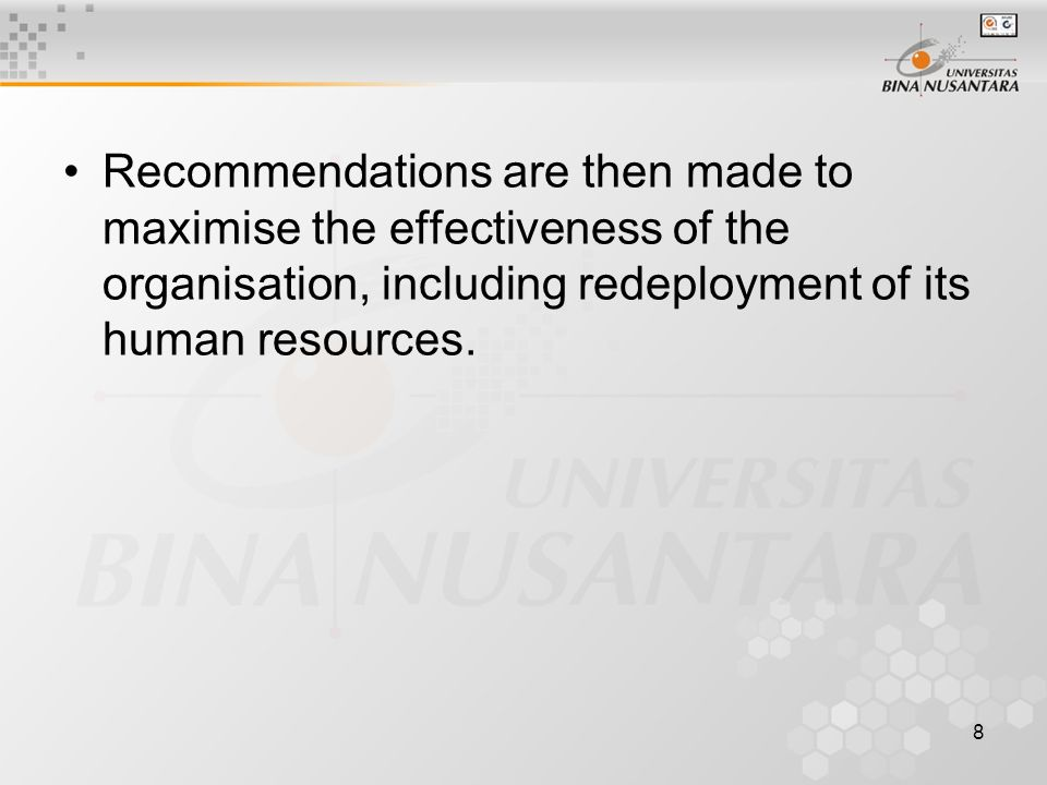 8 Recommendations are then made to maximise the effectiveness of the organisation, including redeployment of its human resources.