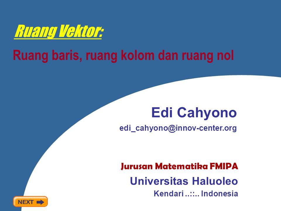Ruang Vektor: Ruang baris, ruang kolom dan ruang nol Edi Cahyono edi_cahyono@innov-center.org Jurusan Matematika FMIPA Universitas Haluoleo Kendari..: