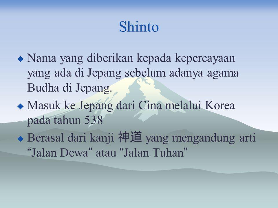 Shinto  Nama yang diberikan kepada kepercayaan yang ada di Jepang sebelum adanya agama Budha di Jepang.  Masuk ke Jepang dari Cina melalui Korea pad