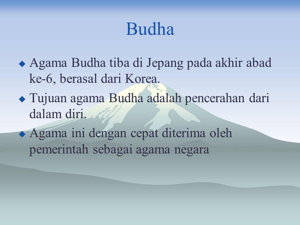 Budha  Agama Budha tiba di Jepang pada akhir abad ke-6, berasal dari Korea.  Tujuan agama Budha adalah pencerahan dari dalam diri.  Agama ini denga