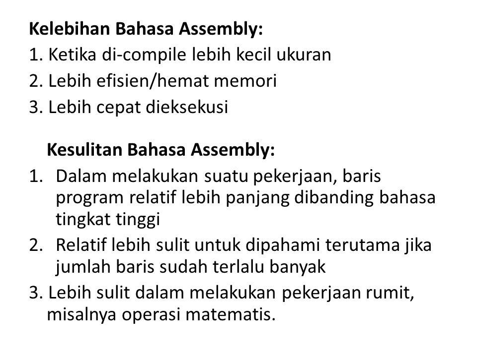 Kelebihan Bahasa Assembly: 1.Ketika di-compile lebih kecil ukuran 2.