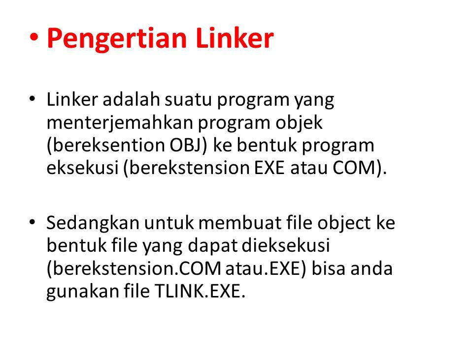 Pengertian Linker Linker adalah suatu program yang menterjemahkan program objek (bereksention OBJ) ke bentuk program eksekusi (berekstension EXE atau COM).