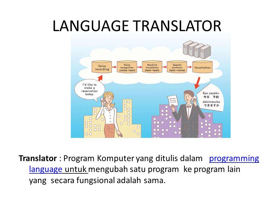 LANGUAGE TRANSLATOR Translator : Program Komputer yang ditulis dalam programming language untuk mengubah satu program ke program lain yang secara fungsional adalah sama.programming language