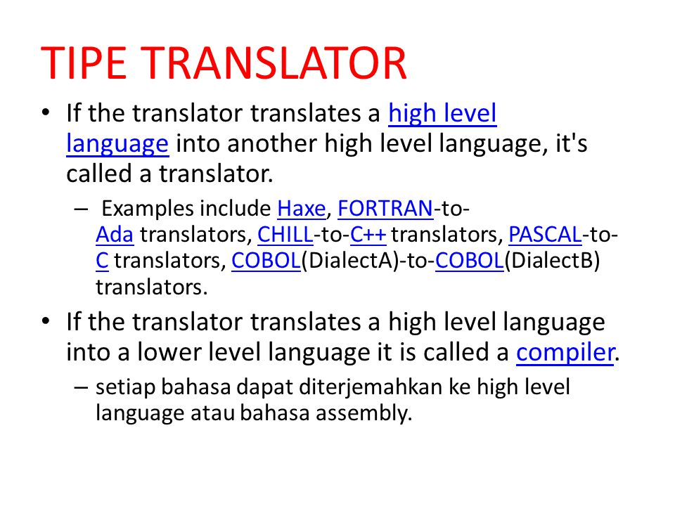 TIPE TRANSLATOR If the translator translates a high level language into another high level language, it's called a translator.high level language – Ex