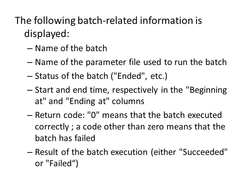 The following batch-related information is displayed: – Name of the batch – Name of the parameter file used to run the batch – Status of the batch (