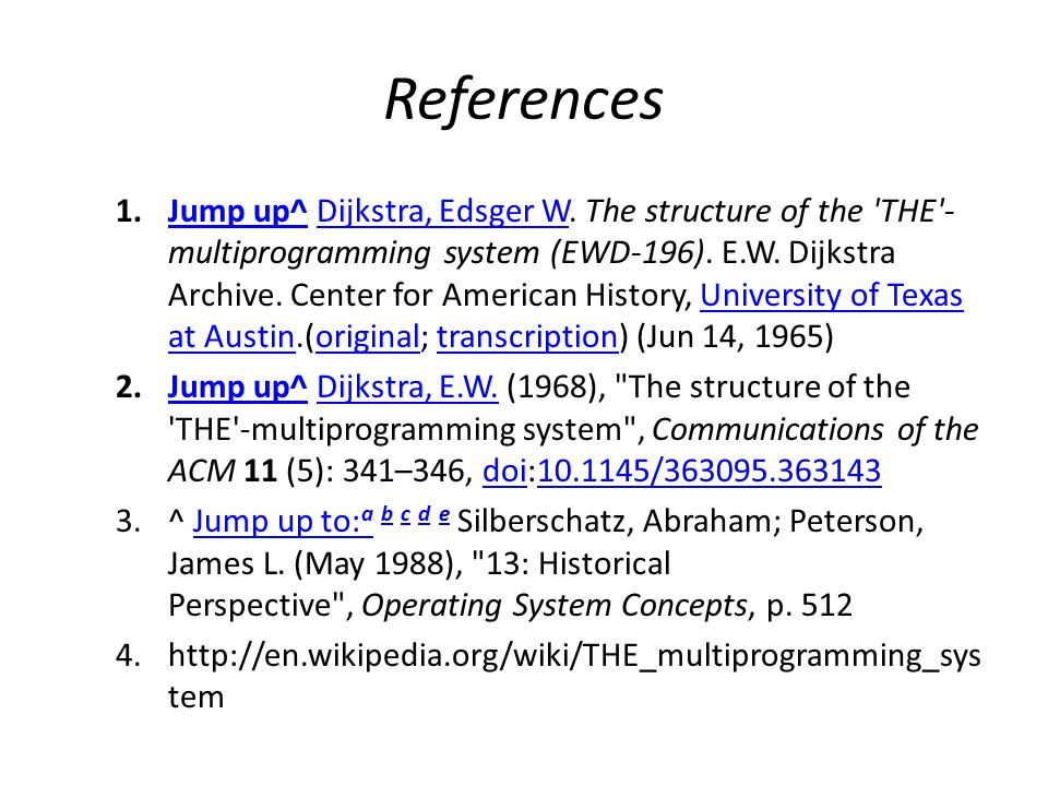 References 1.Jump up^ Dijkstra, Edsger W. The structure of the 'THE'- multiprogramming system (EWD-196). E.W. Dijkstra Archive. Center for American Hi