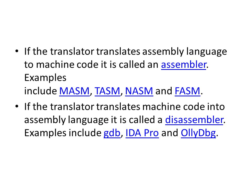 If the translator translates assembly language to machine code it is called an assembler. Examples include MASM, TASM, NASM and FASM.assemblerMASMTASM