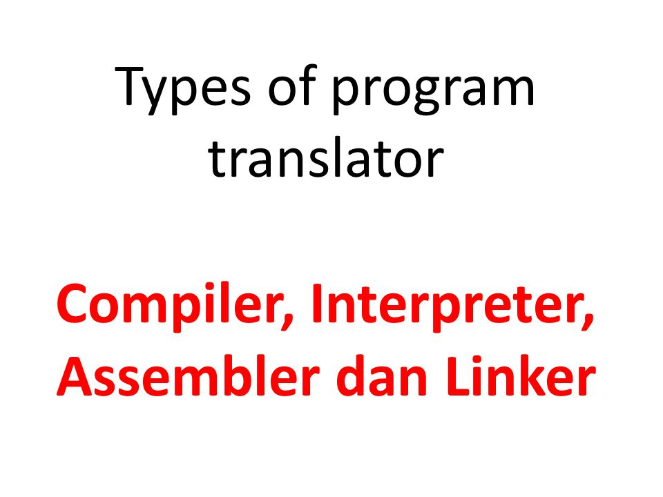 Types of program translator Compiler, Interpreter, Assembler dan Linker