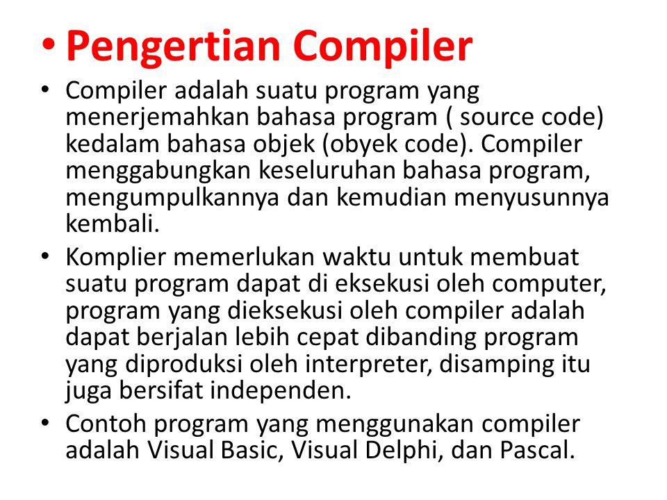 Pengertian Compiler Compiler adalah suatu program yang menerjemahkan bahasa program ( source code) kedalam bahasa objek (obyek code).