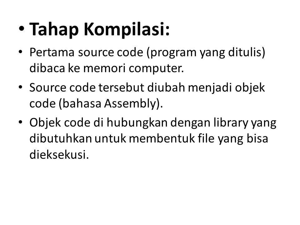 Tahap Kompilasi: Pertama source code (program yang ditulis) dibaca ke memori computer.
