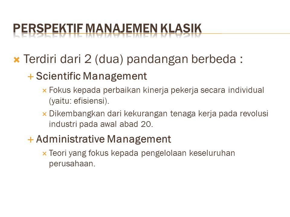  Terdiri dari 2 (dua) pandangan berbeda :  Scientific Management  Fokus kepada perbaikan kinerja pekerja secara individual (yaitu: efisiensi).