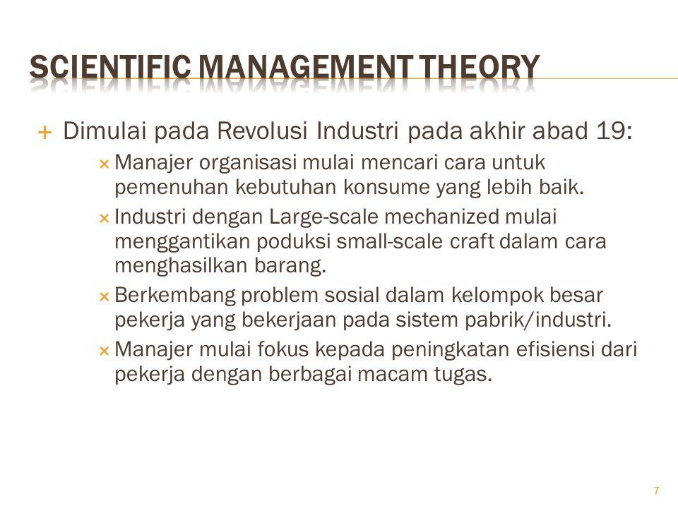  Terdiri dari 2 (dua) pandangan berbeda :  Scientific Management  Fokus kepada perbaikan kinerja pekerja secara individual (yaitu: efisiensi).  Di