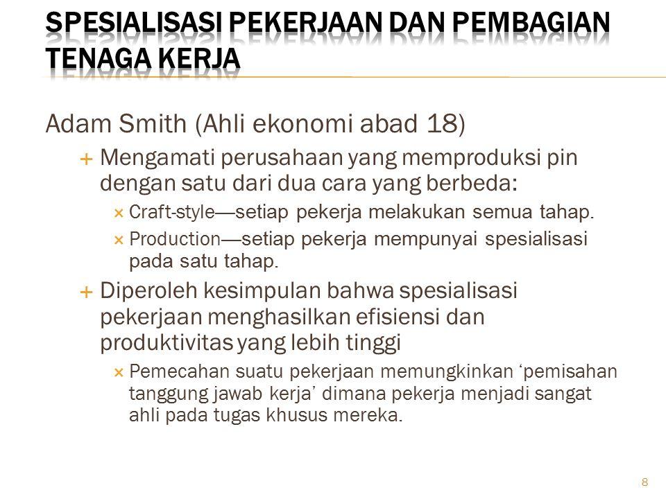 8 Adam Smith (Ahli ekonomi abad 18)  Mengamati perusahaan yang memproduksi pin dengan satu dari dua cara yang berbeda:  Craft-style —setiap pekerja melakukan semua tahap.