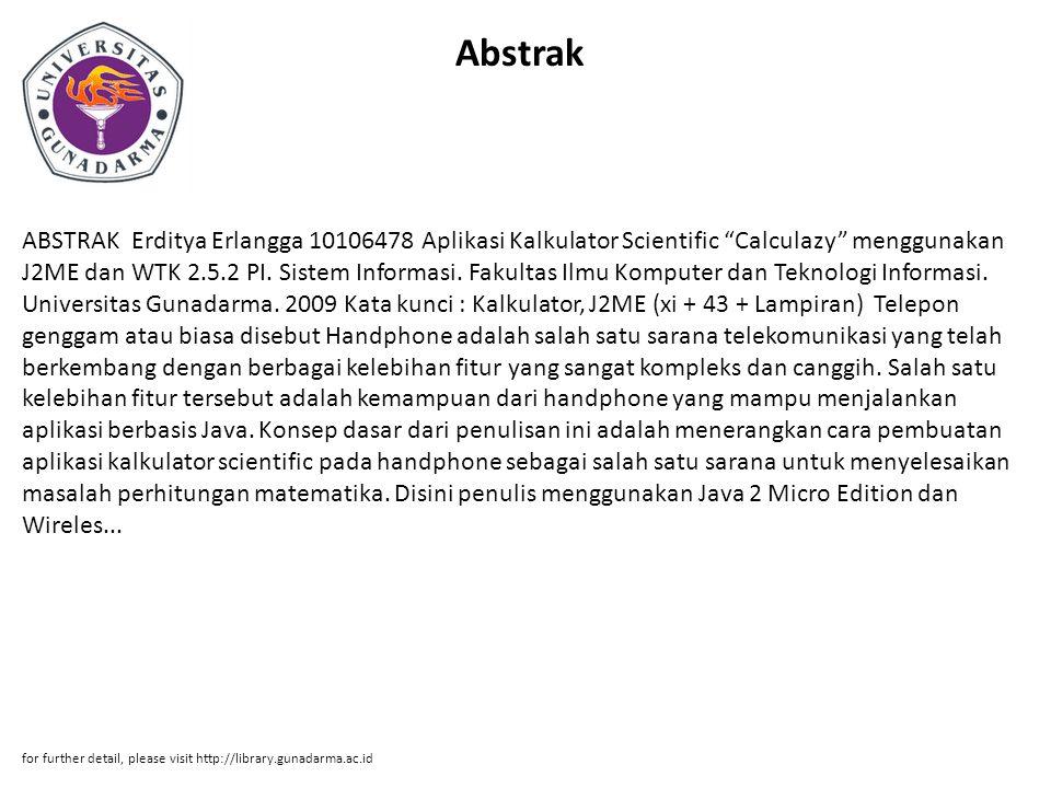 """Abstrak ABSTRAK Erditya Erlangga 10106478 Aplikasi Kalkulator Scientific """"Calculazy"""" menggunakan J2ME dan WTK 2.5.2 PI. Sistem Informasi. Fakultas Ilm"""